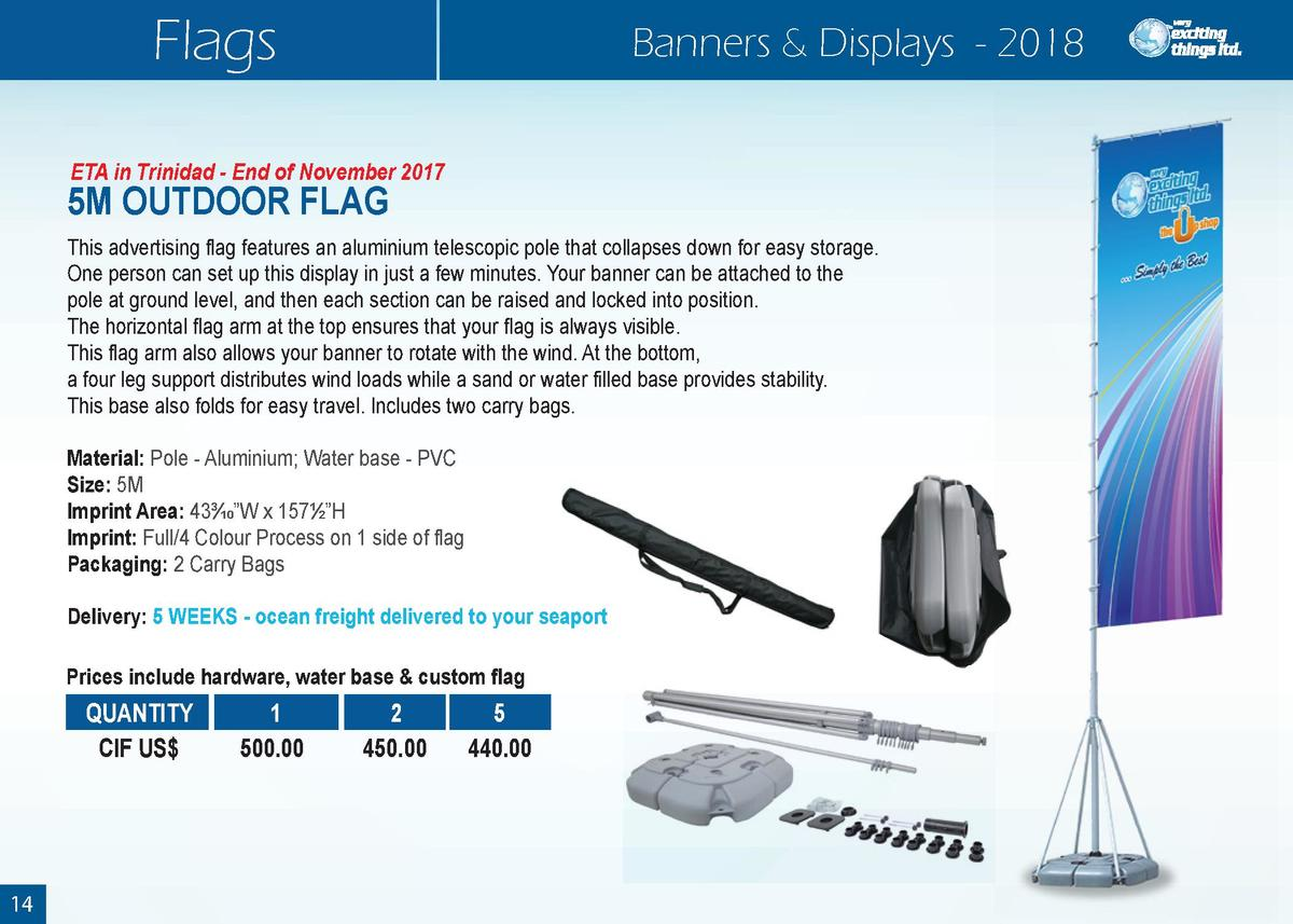 Flags  Banners   Displays - 2018  ETA in Trinidad - End of November 2017  5M OUTDOOR FLAG  This advertising flag features ...